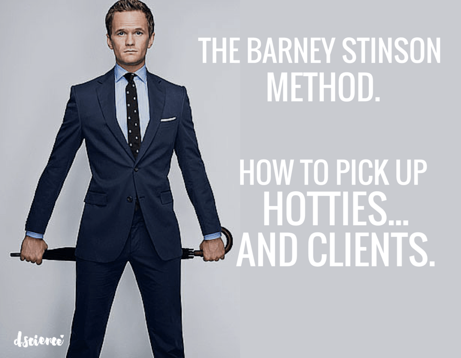the barney stinson method for marketing: how to pick up hotties and clients