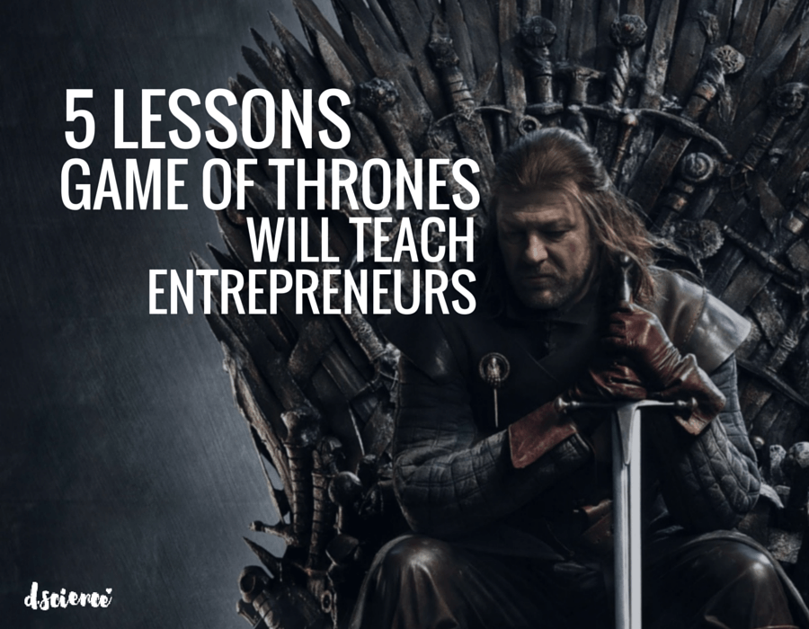 5 lessons game of thrones will teach entrepreneurs