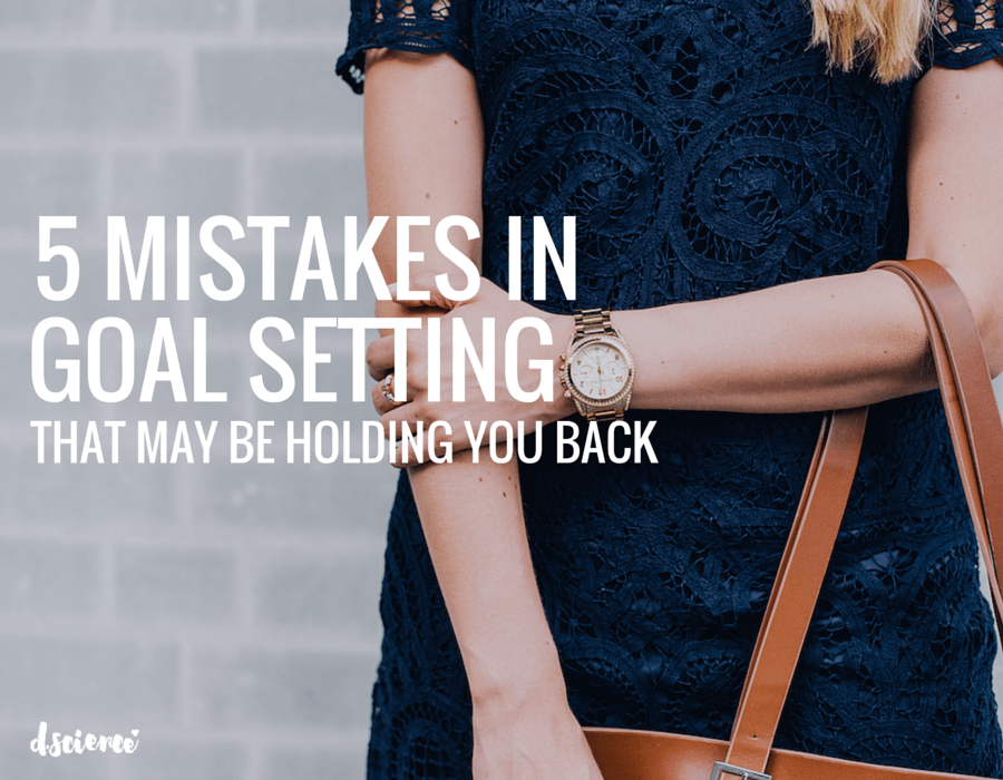 5 mistakes in goal setting that may be holding you back