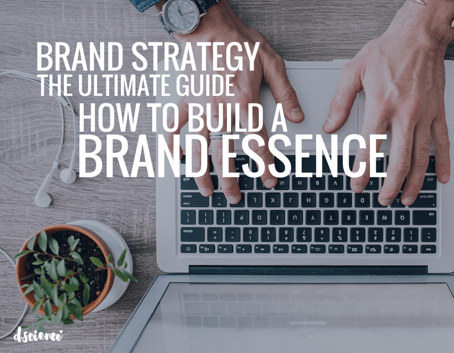brand strategy the ultimate guide: how to build a brand essence