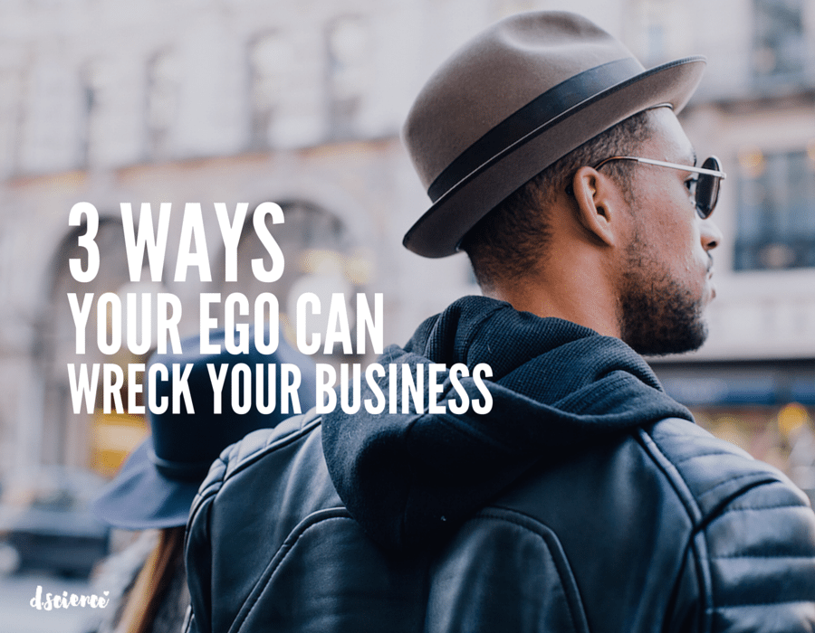 3 ways your ego can wreck your business