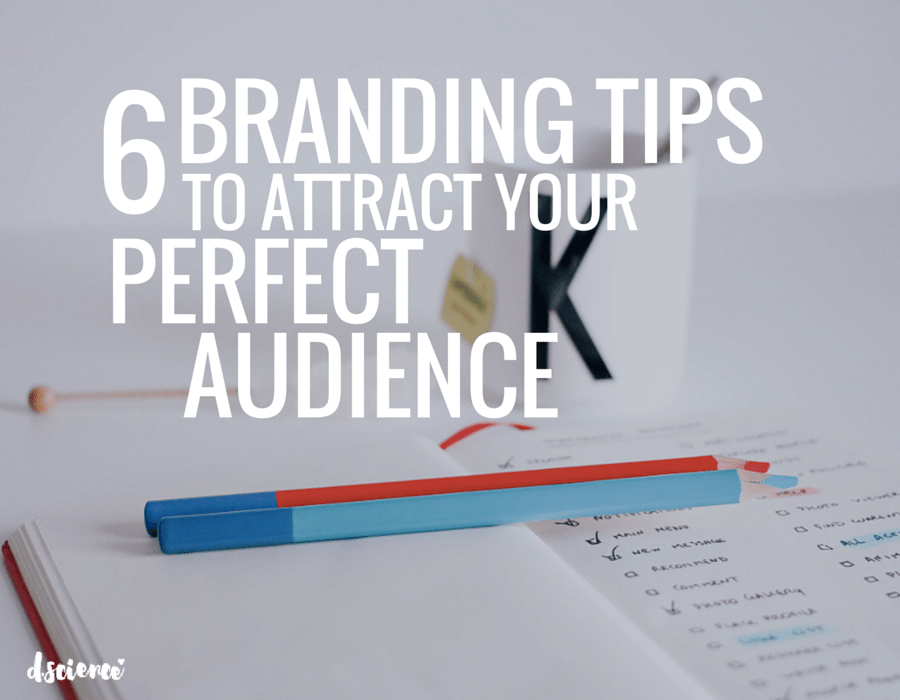 6 Branding Tips to Attract Your Perfect Audience