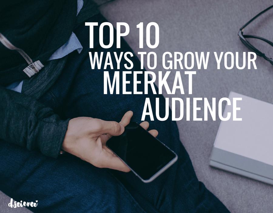 top 10 ways to grow your meerkat audience