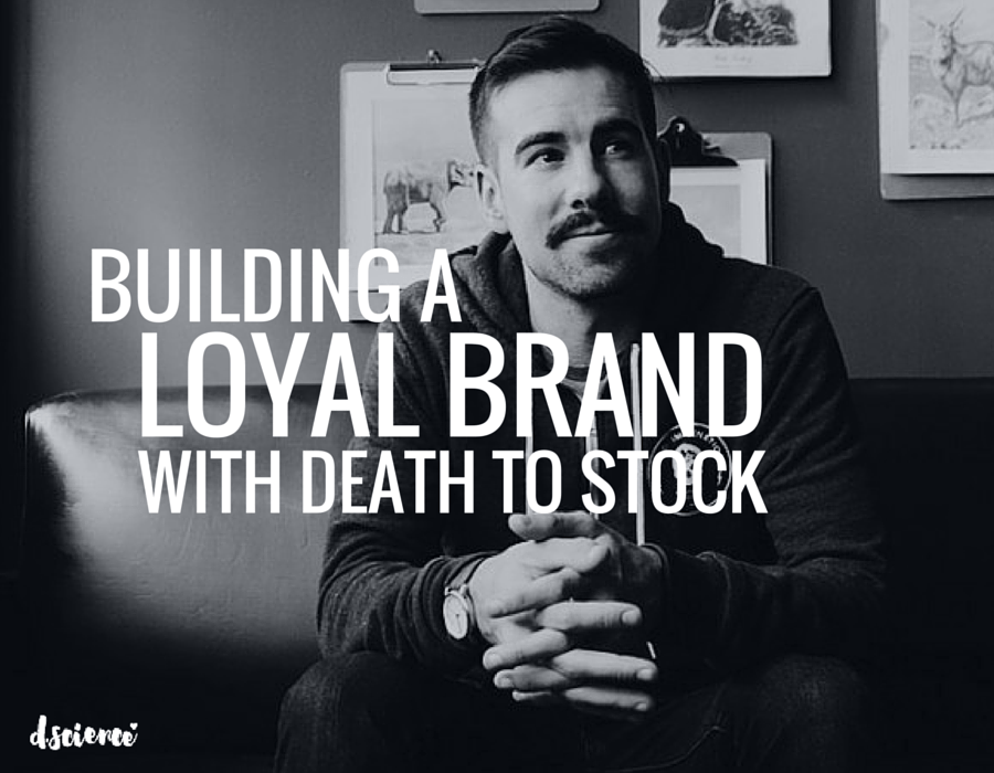 building a loyal brand with death to the stock photo