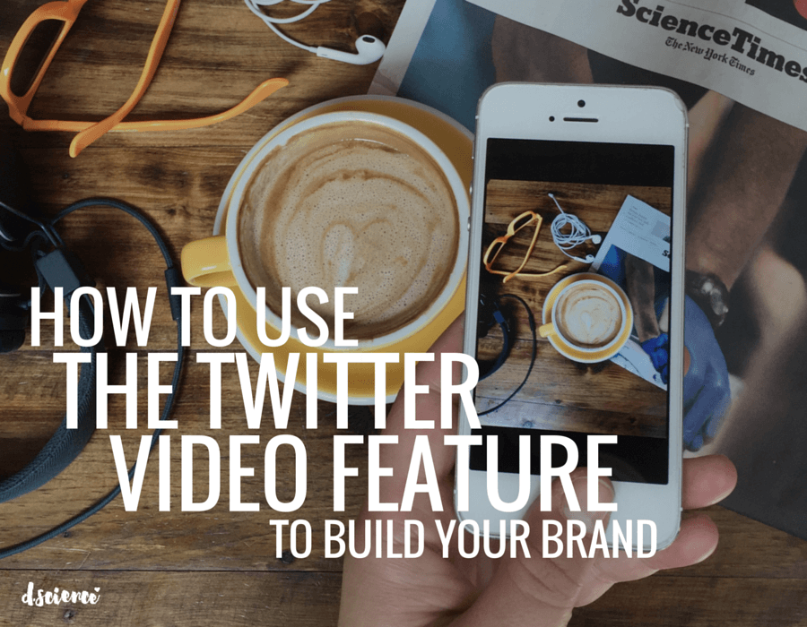 how to use the twitter video feature to build your brand