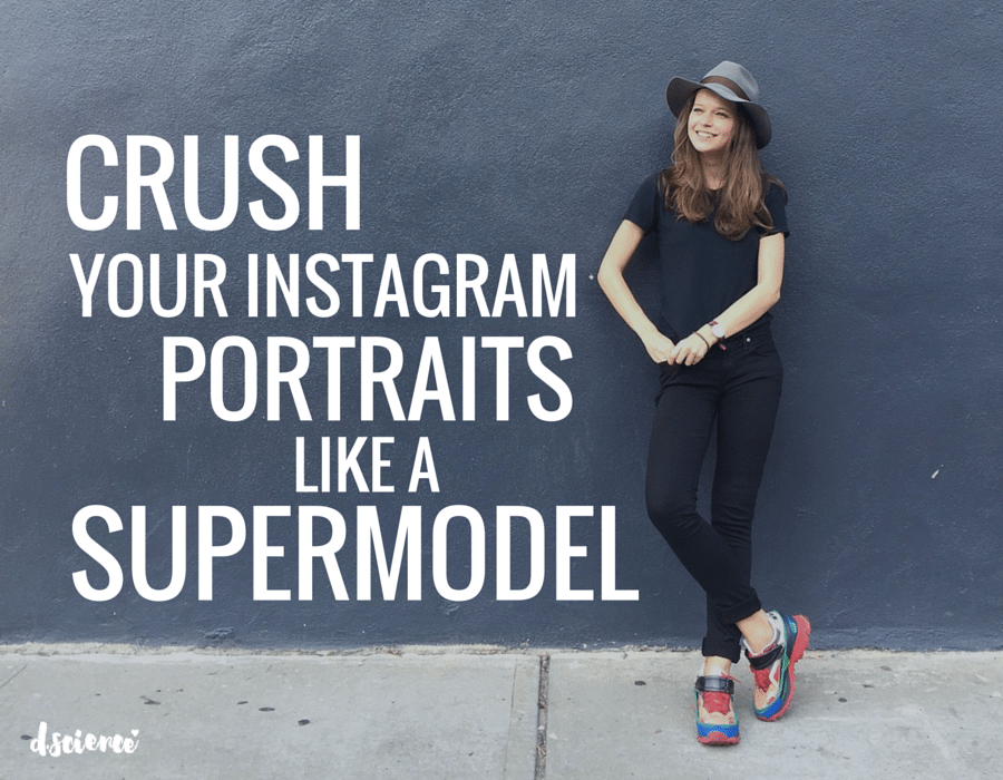 crush your instagram portraits like a supermodel