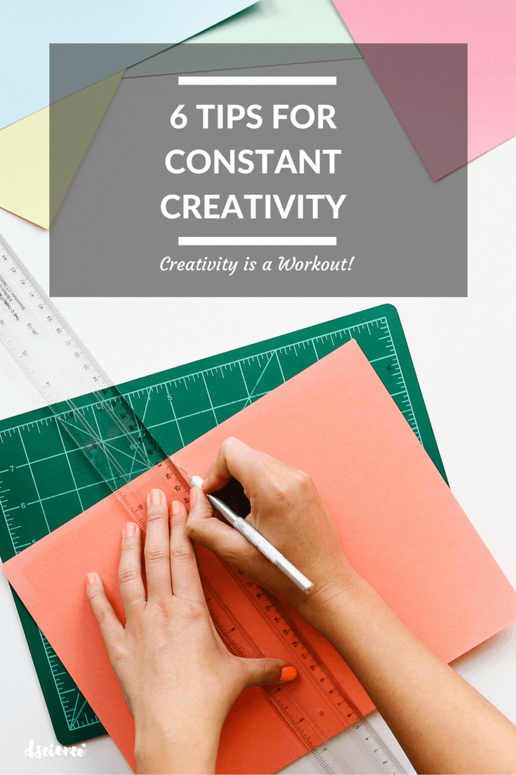 6 tips for constant creativity