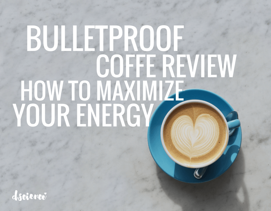 BULLETPROOF COFFEE REVIEW, how to maximize your energy