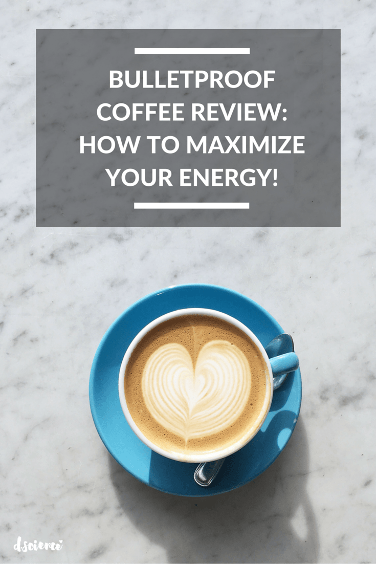 bulletproof coffee review how to maximize your energy