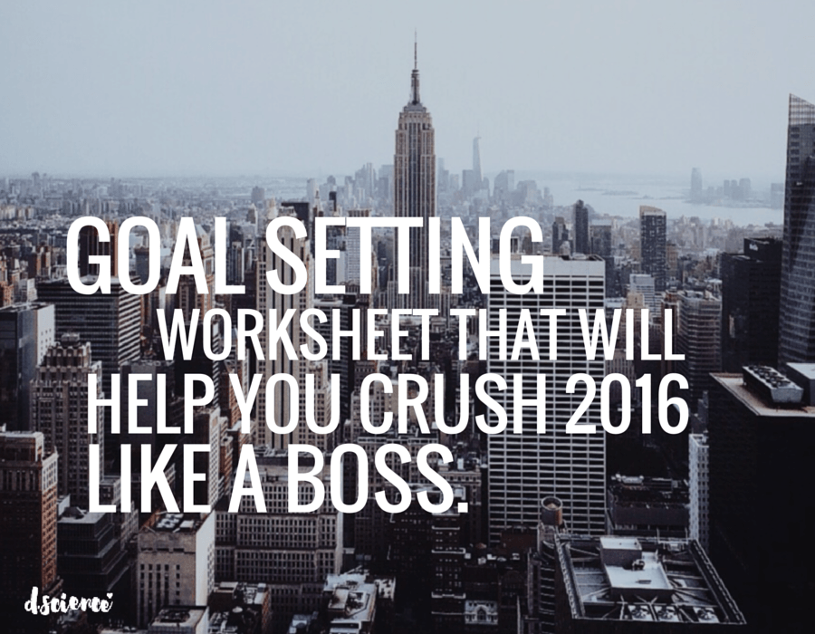 goal setting worksheet that will help you crush 2016 like a boss