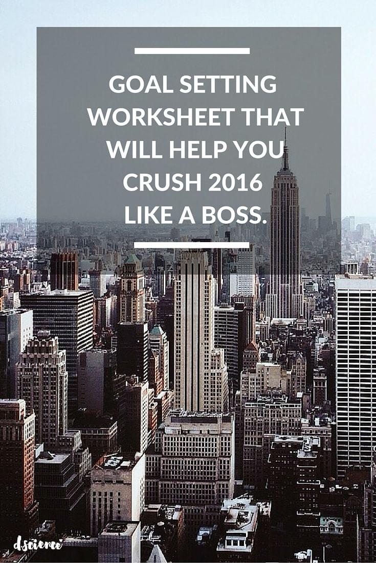 goal setting worksheet that will help you crush 2016 like a boss