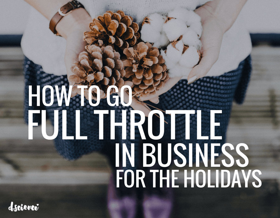 how to go full throttle in business for the holidays