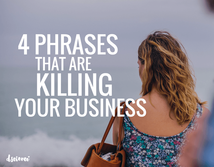 4 phrases that are killing your business