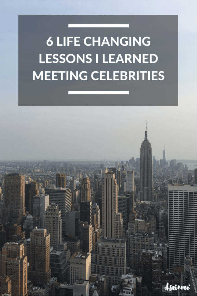 6 life changing lessons i learned meeting celebrities