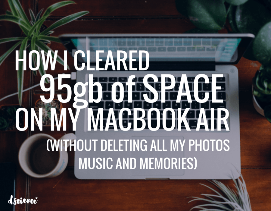 how i cleared 95gb of space on my macbook air