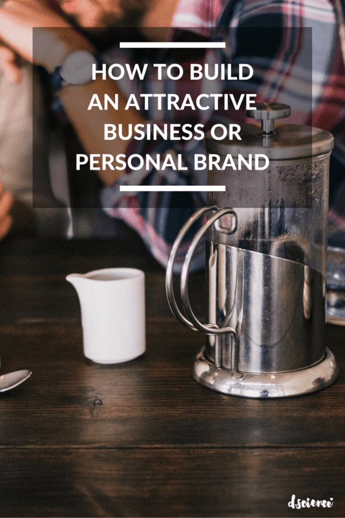 how to build an attractive business or personal brand