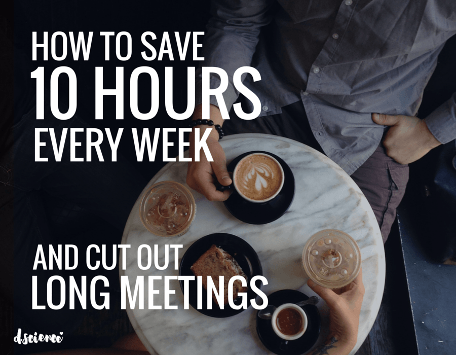 how to save 10 hours every week and cut out long meetings