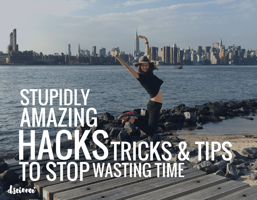 stupidly amazing hacks, tips and tricks to stop wasting time
