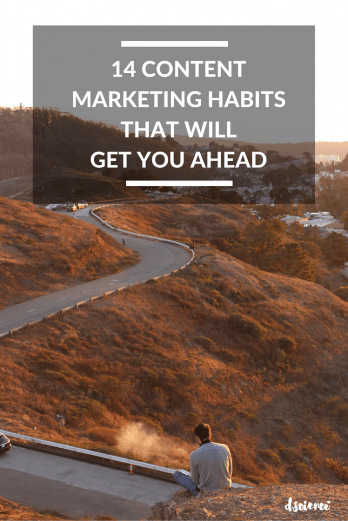 14 content marketing habits that will get you ahead