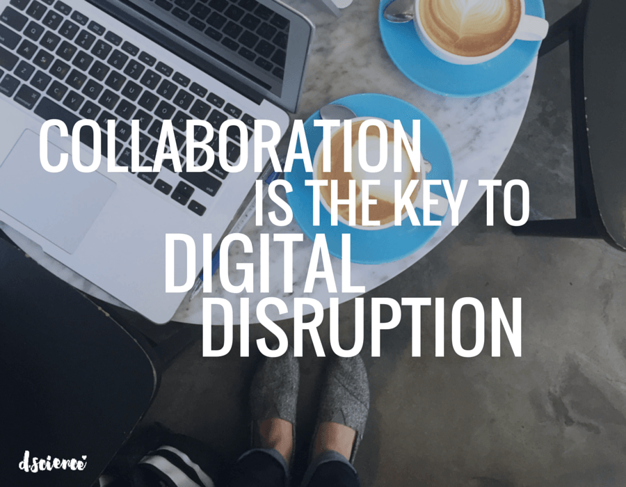 collaboration is the key to digital disruption
