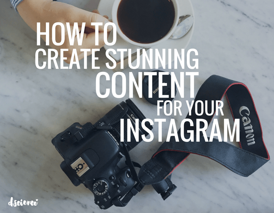 How to create stunning content for your instagram account