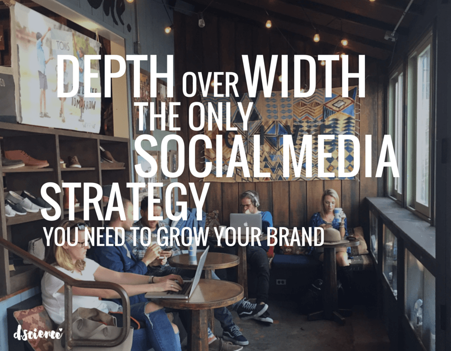 depth over width the only social media strategy you'll need to grow your brand