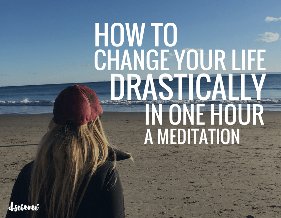 how to change your life drastically in one hour- a meditation