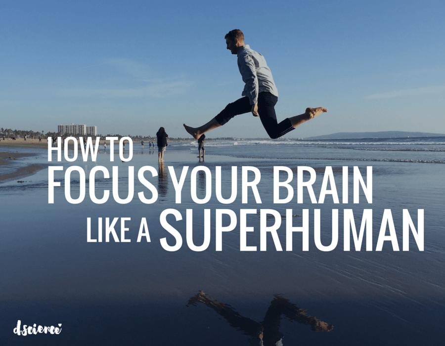 how to focus your brain like a superhuman