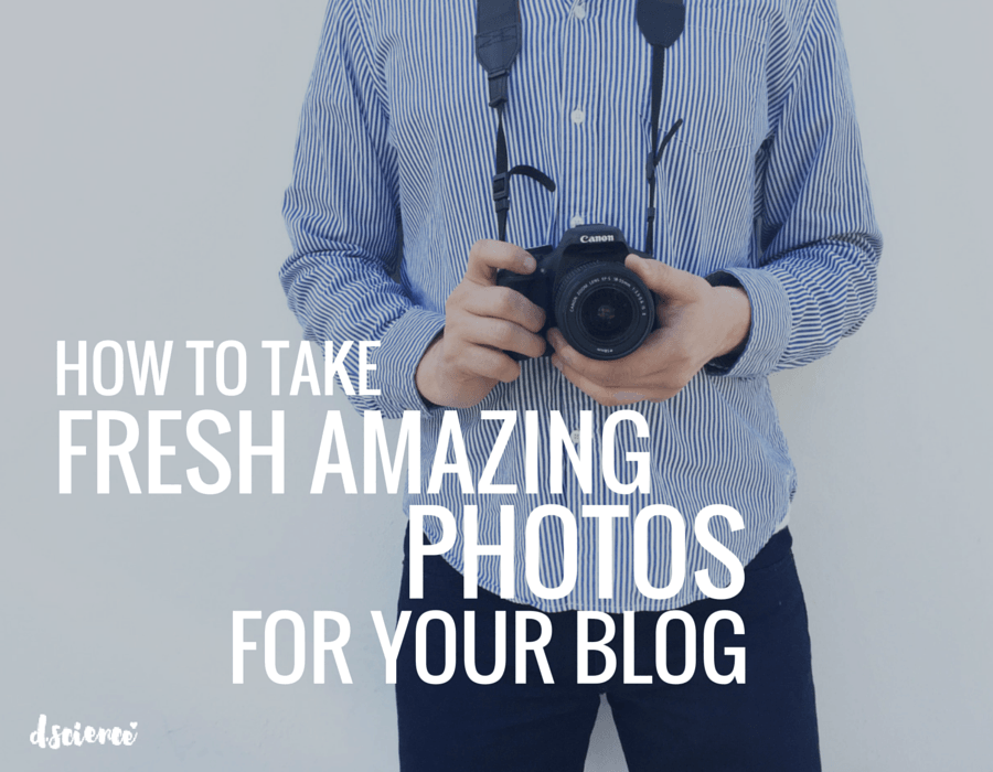 how to take fresh amazing photos for your blog