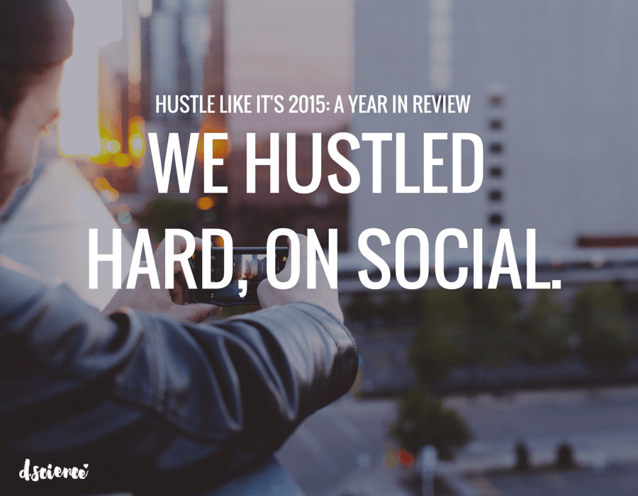 how to hustle: a year in review d.science