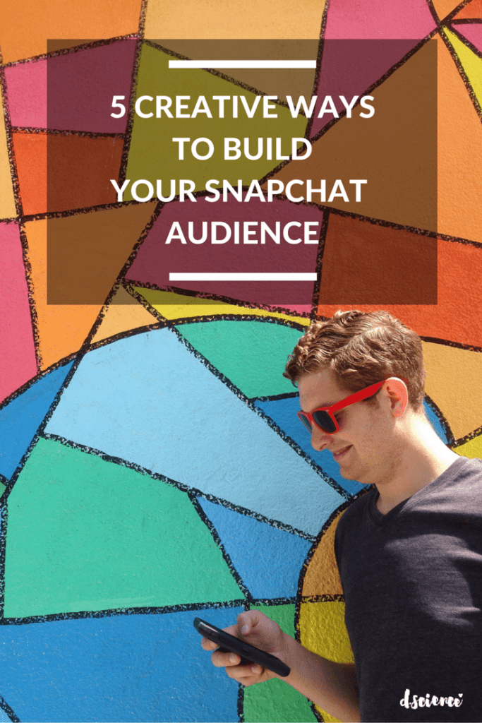 5 creative ways to build your snapchat audience