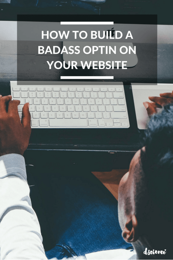 how to build a badass optin for your website
