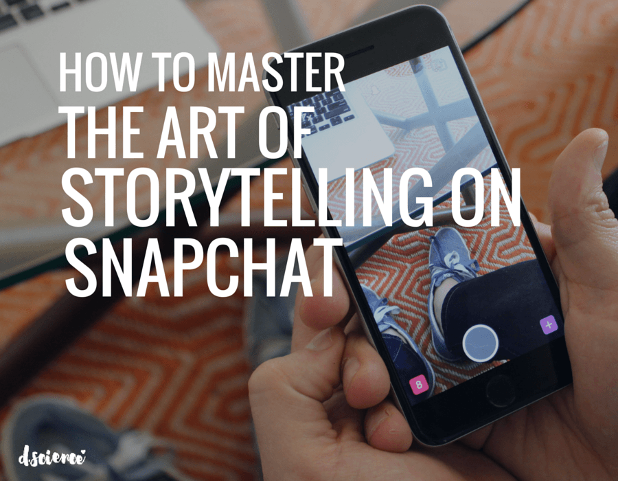 how to master the art of storytelling on snapchat
