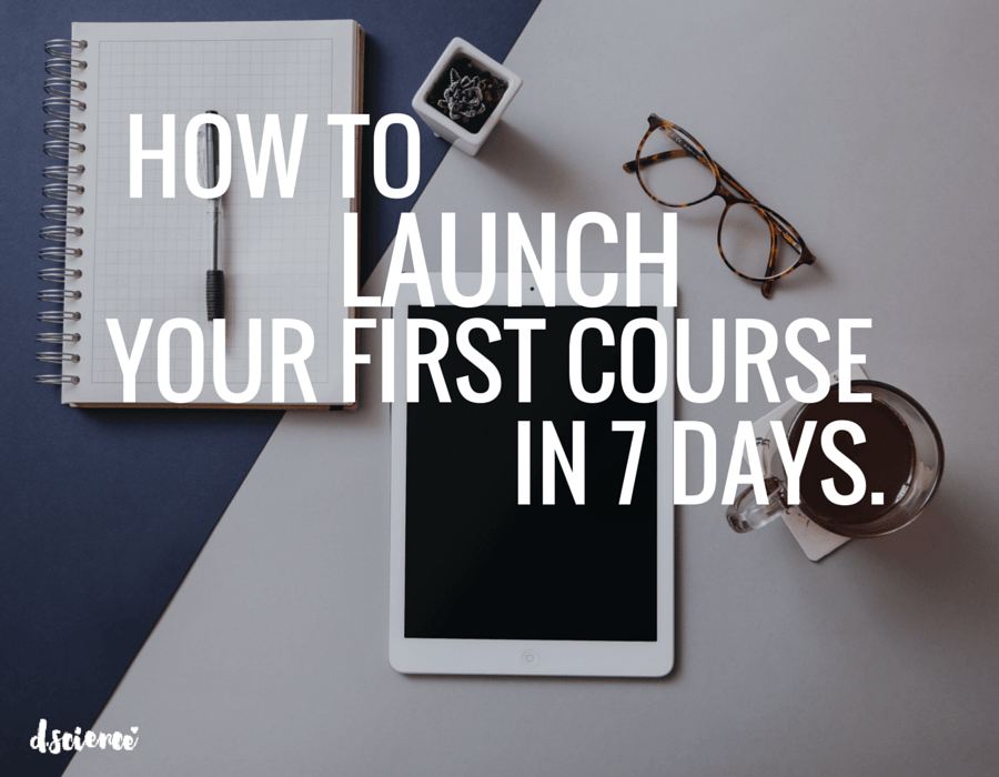 how to launch your first course in 7 days