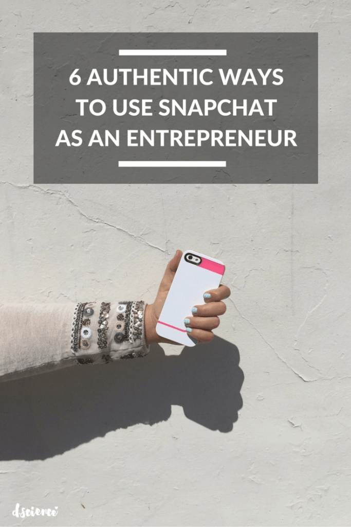 6 authentic ways to use snapchat as an entrepreneur