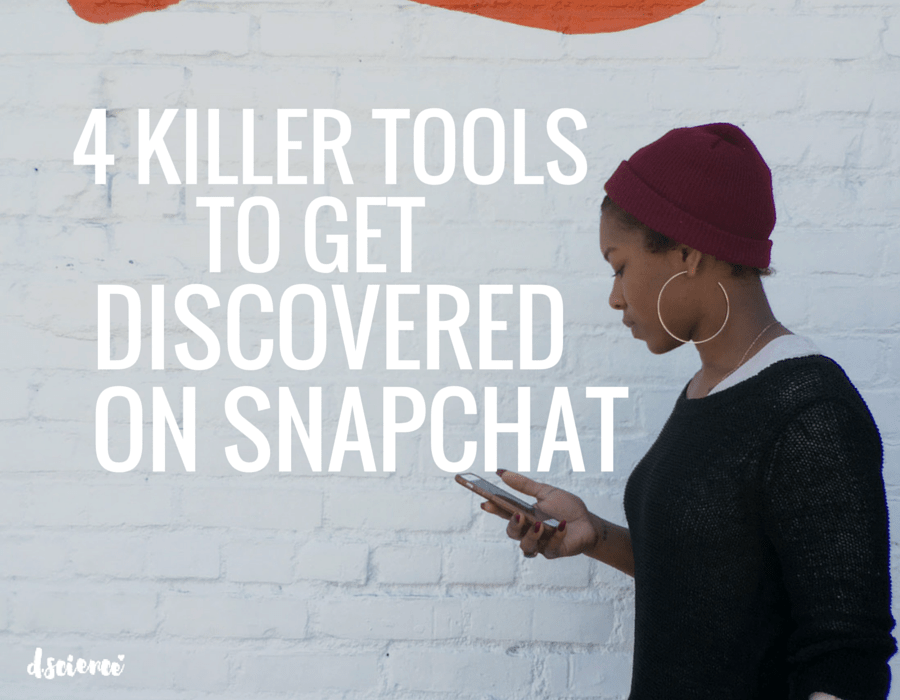 4 killer tools to get discovered on snapchat