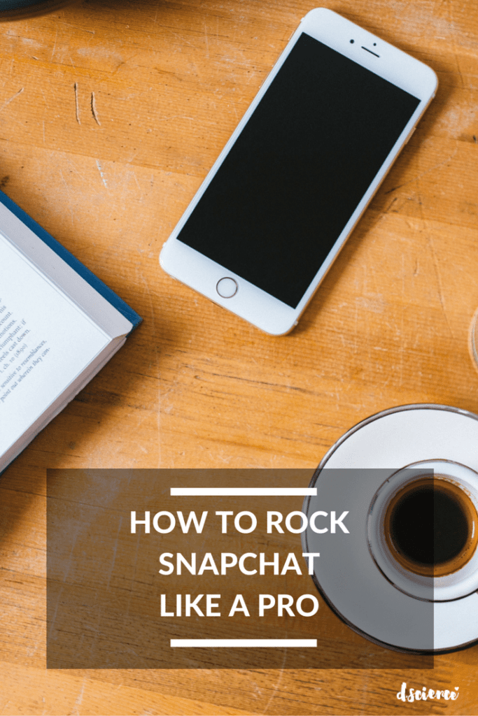 how to rock snapchat like a pro