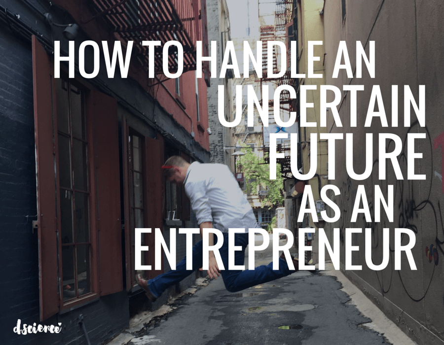 how to handle an uncertain future as a entrepreneur