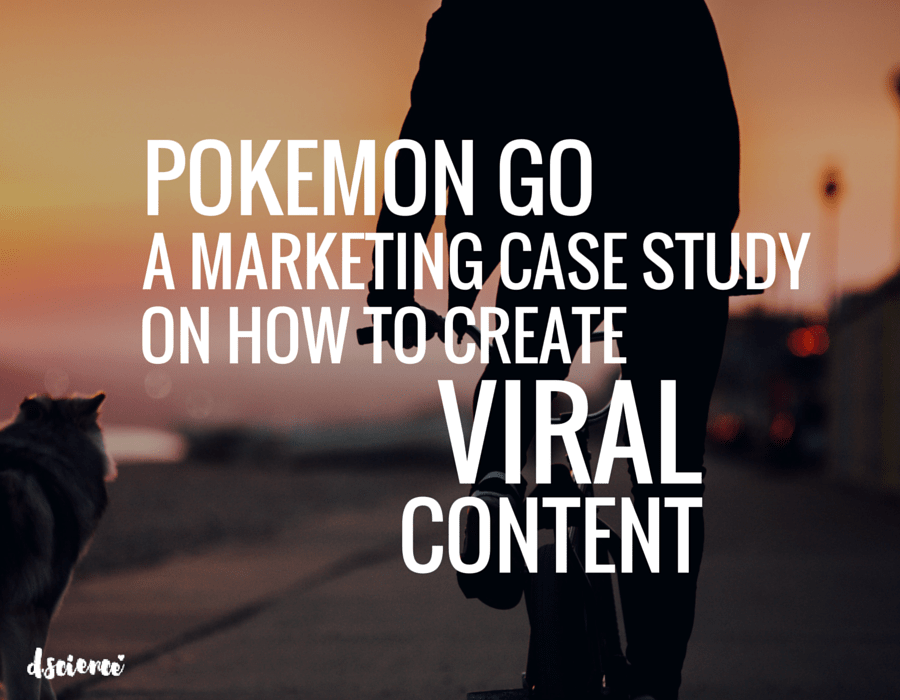 Pokemon Go: A Marketing Case Study on How to Create Viral Content