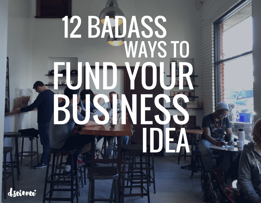 12 badass ways to fund your business idea