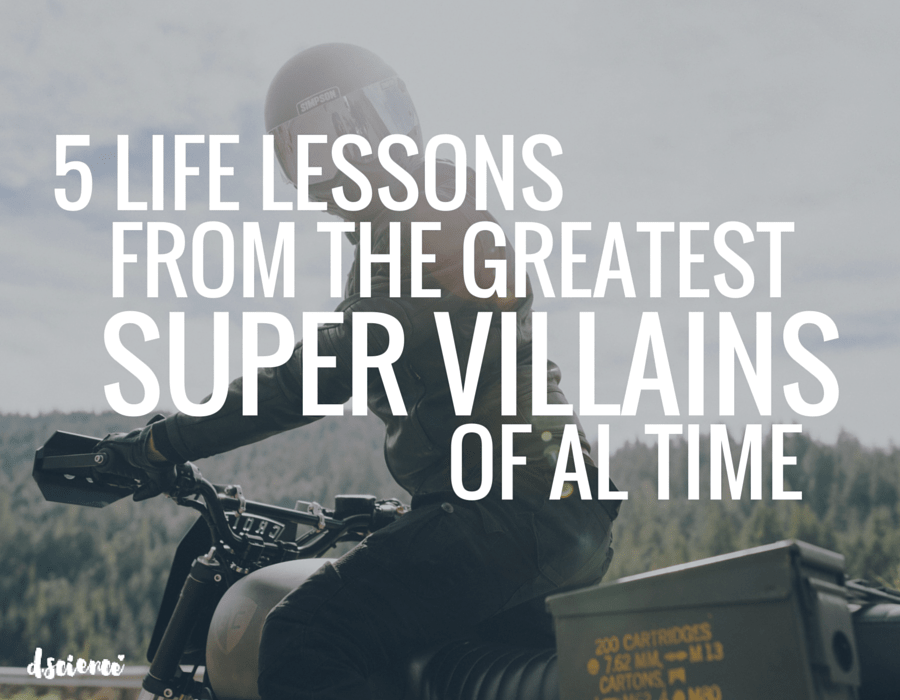 5 Life Lessons from the Greatest Super-Villains of All Time