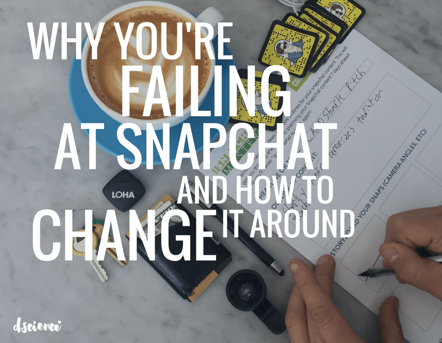 Why You're Failing at Snapchat and How to Turn it Around