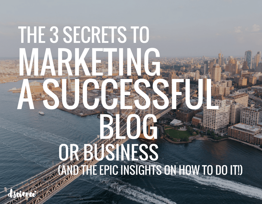 The 3 Secrets to Marketing a Successful Blog or Business