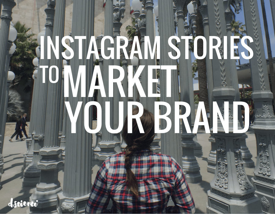 How to Use Instagram Stories to Market Your Brand