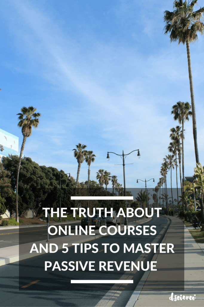 The Truth About Online Courses and 5 Tips to Master Passive Revenue