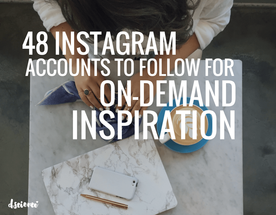48 instagram accounts to follow for on demand inspiration