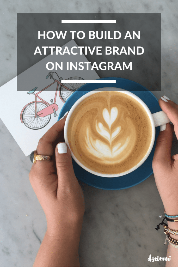 How to Build an Attractive Brand on Instagram