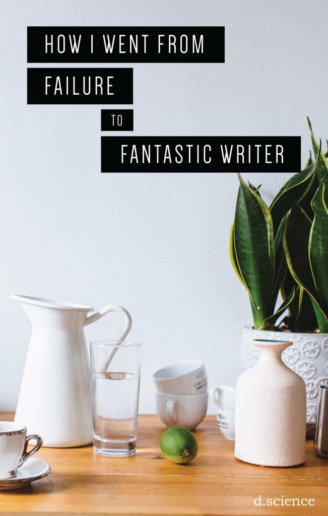 how i went from failure to fantastic writer