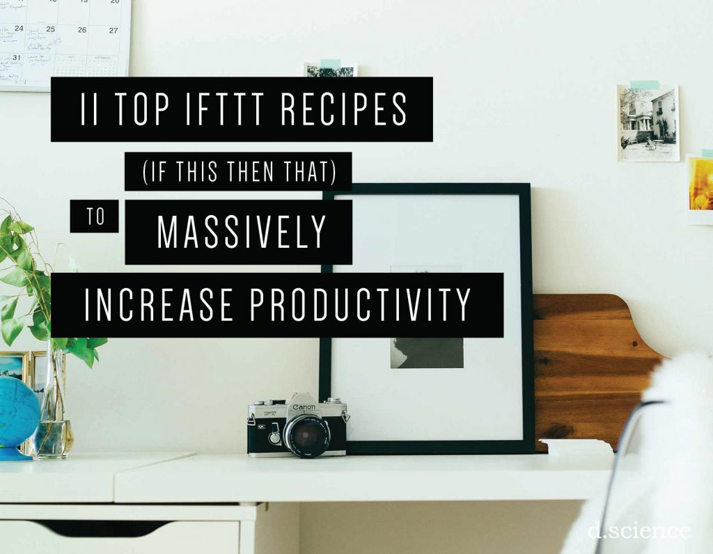11 Top IFTTT Recipes to Massively Increase Productivity