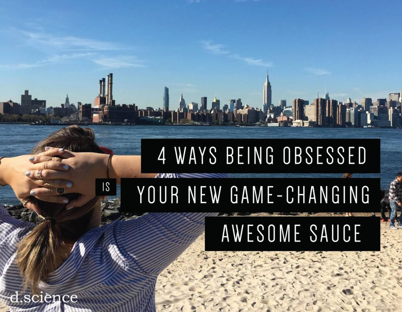 4 ways being obsessed is your new game-changing awesome sauce